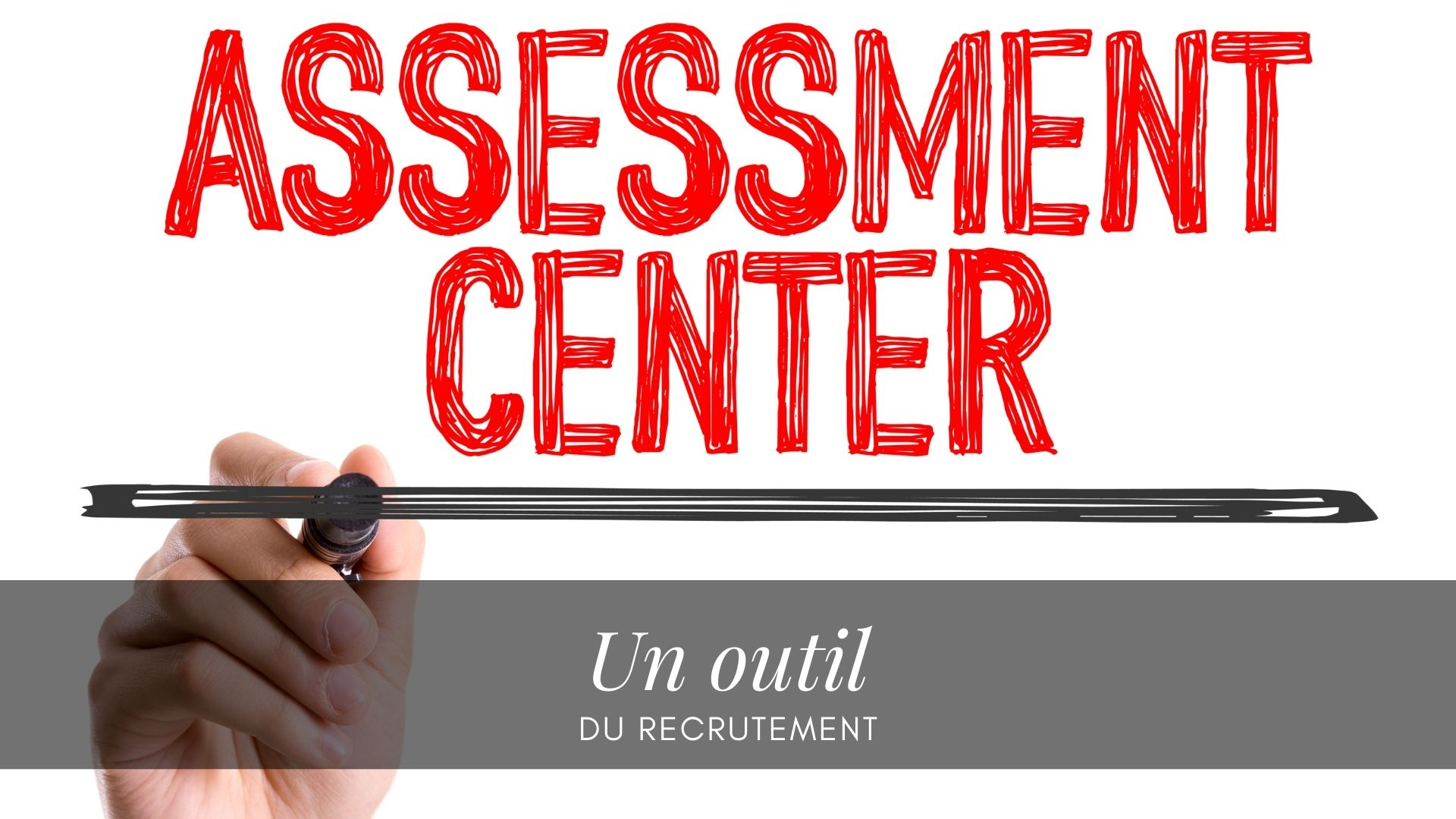 Assessment Center : Outil d'évaluation oui, mais !